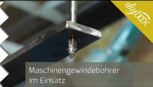 Embedded thumbnail for Schmiege selber bauen mit Maschinengewindebohrer